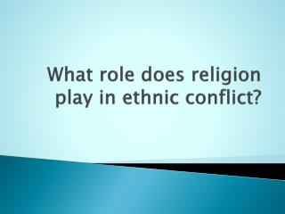 What role does religion play in ethnic conflict?