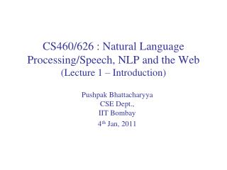 CS460/626 : Natural Language  Processing/Speech, NLP and the Web (Lecture 1 – Introduction)