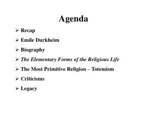 Agenda  Recap  Emile Durkheim  Biography  The Elementary Forms of the Religious Life   The Most Primitive Religion   Tot