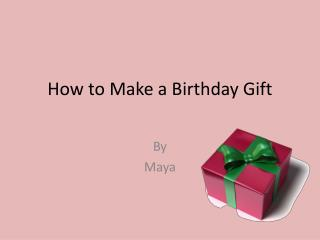 How to  Make  a  Birthday Gift