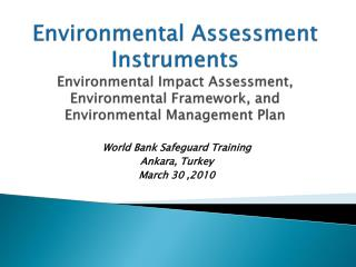 Environmental  Assessment Instruments   E nvironmental  I mpact  A ssessment , Environmental Framework, and Environmenta