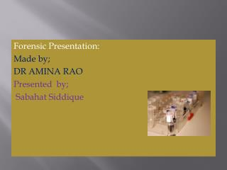 Forensic Presentation: Made by; DR AMINA RAO Presented  by; Sabahat Siddique