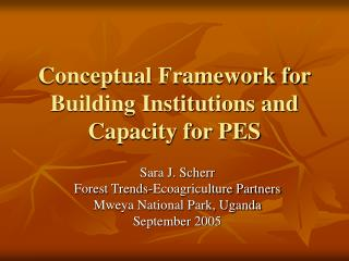 Conceptual Framework for Building Institutions and Capacity for PES