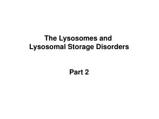 The Lysosomes and Lysosomal Storage Disorders Part 2