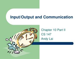 Input/Output and Communication