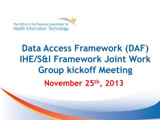 Data Access Framework (DAF)  IHE/S&I Framework Joint Work Group kickoff Meeting