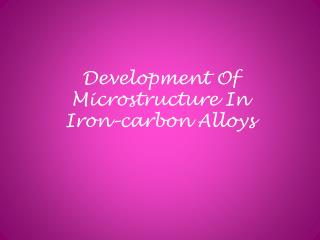 Development Of Microstructure In Iron–carbon Alloys