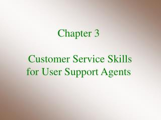 Chapter 3  Customer Service Skills  for User Support Agents