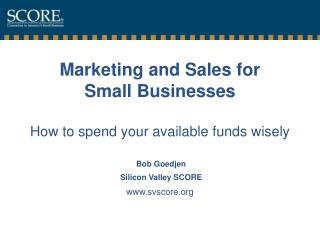 Marketing and Sales for  Small Businesses How to spend your available funds wisely