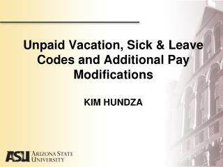 Unpaid Vacation, Sick & Leave Codes and Additional Pay Modifications KIM HUNDZA