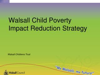 Walsall Child Poverty Impact Reduction Strategy