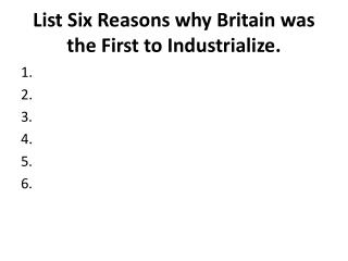 List Six Reasons why Britain was the First to Industrialize.
