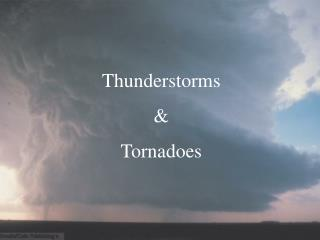 Thunderstorms  &  Tornadoes