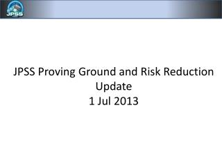 JPSS Proving Ground and Risk Reduction Update 1 Jul 2013