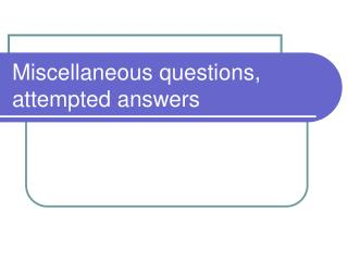 Miscellaneous questions, attempted answers
