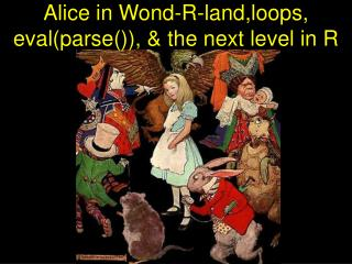Alice in Wond-R-land,loops, eval(parse()), & the next level in R