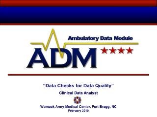 """Data Checks for Data Quality"" Clinical Data Analyst Womack Army Medical Center, Fort Bragg, NC"