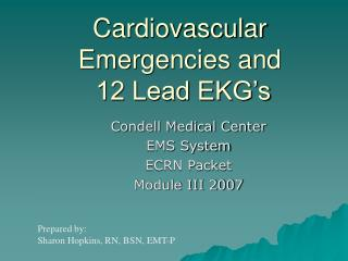 Cardiovascular Emergencies and  12 Lead EKG's