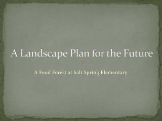 A Landscape Plan for the Future