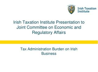 Irish Taxation Institute Presentation to Joint Committee on Economic and Regulatory Affairs
