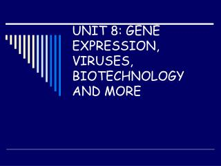 UNIT 8: GENE EXPRESSION, VIRUSES, BIOTECHNOLOGY AND MORE