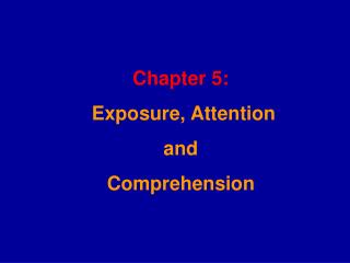 Chapter 5:  Exposure, Attention and Comprehension