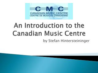 An Introduction to the  Canadian Music Centre
