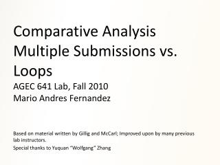 Comparative Analysis  Multiple Submissions vs. Loops AGEC 641 Lab, Fall 2010 Mario Andres Fernandez