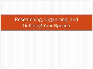 Researching, Organizing, and Outlining Your Speech