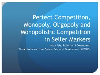 Perfect Competition, Monopoly, O ligopoly and Monopolistic Competition in Seller Markers