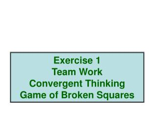 Exercise 1 Team Work Convergent Thinking Game of Broken Squares
