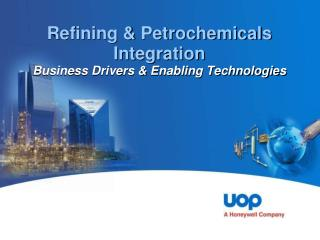 Refining & Petrochemicals Integration Business Drivers & Enabling Technologies