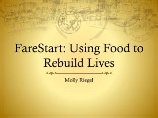 FareStart : Using Food to Rebuild Lives