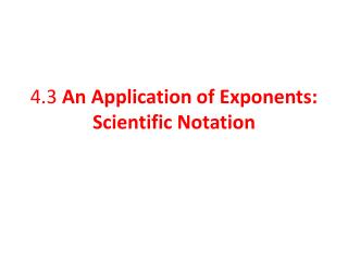 4.3  An Application of Exponents: Scientific Notation