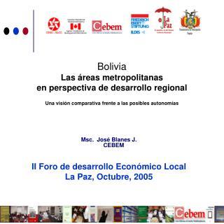 Msc.  José Blanes J. CEBEM II Foro de desarrollo Económico Local La Paz, Octubre, 2005