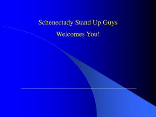 Schenectady Stand Up Guys Welcomes You!