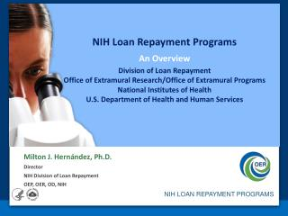 NIH Loan Repayment Programs An Overview Division of Loan Repayment Office of Extramural Research/Office of Extramural Pr