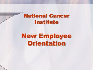 National Cancer Institute  New Employee  Orientation