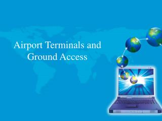Airport Terminals and Ground Access