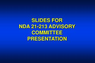 SLIDES FOR NDA 21-213 ADVISORY COMMITTEE PRESENTATION