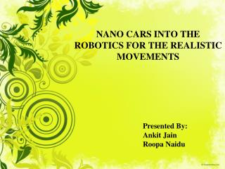 NANO CARS INTO THE ROBOTICS FOR THE REALISTIC MOVEMENTS