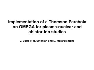 Implementation of a Thomson Parabola on OMEGA for plasma-nuclear and ablator-ion studies