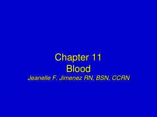 Chapter 11 Blood Jeanelle F. Jimenez RN, BSN, CCRN