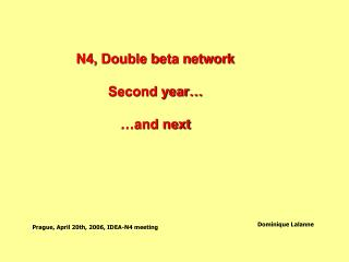 N4, Double beta network Second year… …and next