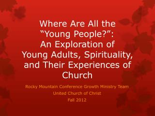 Rocky Mountain Conference Growth Ministry Team United Church of Christ Fall 2012