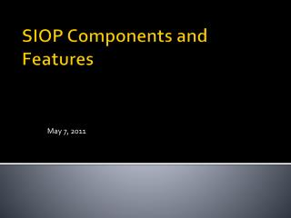 SIOP Components and Features