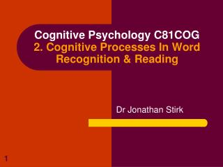 Cognitive Psychology C81COG 2. Cognitive Processes In Word Recognition & Reading