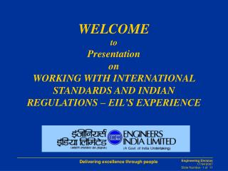 WELCOME to Presentation  on WORKING WITH INTERNATIONAL STANDARDS AND INDIAN REGULATIONS – EIL'S EXPERIENCE