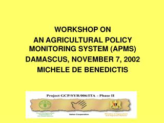 WORKSHOP ON  AN AGRICULTURAL POLICY MONITORING SYSTEM (APMS) DAMASCUS, NOVEMBER 7, 2002