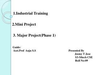 1.Industrial Training 2.Mini Project  3. Major Project(Phase 1)